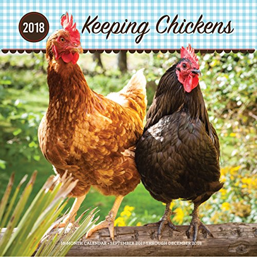 Keeping Chickens 2018: 16 Month Calendar Includes September 2017 Through December 2018 Academic 16 Month Wall
