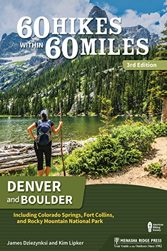 60 Hikes Within 60 Miles: Denver and Boulder: Including Colorado Springs, Fort Collins, and Rocky Mountain National Park