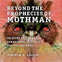 Beyond the Prophecies of Mothman: Selected Letters from Paranormal Witnesses and Researchers Audiobook by Andrew Colvin Narrated by Nicholas Barker