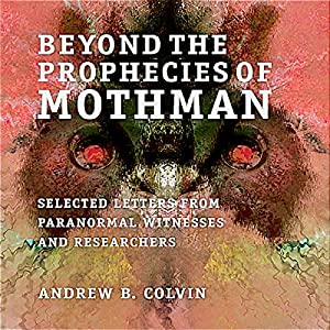 Beyond the Prophecies of Mothman Audiobook