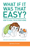 What if it was that EASY? How to HEAL YOU and your HOME.: How Earth's energies may be affecting your life - Colour