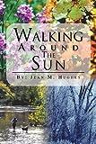 Walking Around the Sun, Jean M. Hughes, 146858006X