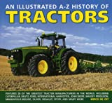 img - for An Illustrated A-Z History Of Tractors: Features 28 Of The Greatest Tractor Manufacturers In The World, Including Caterpillar, Deutz, Ford, ... Moline, Oliver, Renault, Steyr And Many More. book / textbook / text book