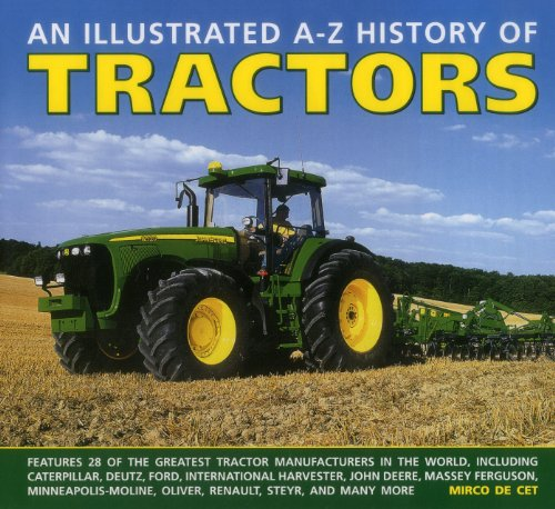An Illustrated A-Z History Of Tractors: Features 28 Of The Greatest Tractor Manufacturers In The World, Including Caterpillar, Deutz, Ford, ... Moline, Oliver, Renault, Steyr And Many More.
