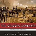 The Greatest Civil War Battles: The Atlanta Campaign | Charles River Editors,J. D. Mitchell