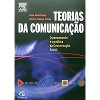 Teorias da Comunicação. O Pensamento e a Prática da Comunicação Social