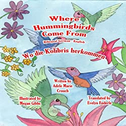 Where Hummingbirds Come From (Bilingual German-English)