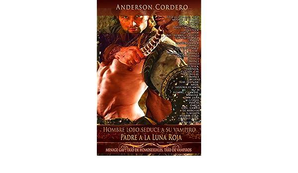 Amazon.com: Padre a la Luna Roja Hombre lobo seduce a su vampiro: menage gay , trío de homosexuales, trío de vampiros trío de hombres lobo, menage de hombre ...