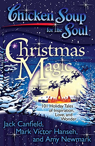 Chicken Soup for the Soul: Christmas Magic: 101 Holiday Tales of Inspiration, Love, and Wonder (At Christmas Dinner Blessing)