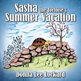 Sasha the Tortoise's Summer Vacation, Donna Lee Lockard, 1478709383