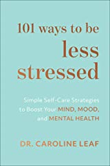101 Ways to Be Less Stressed: Simple Self-Care Strategies to Boost Your Mind, Mood, and Mental Health Kindle Edition