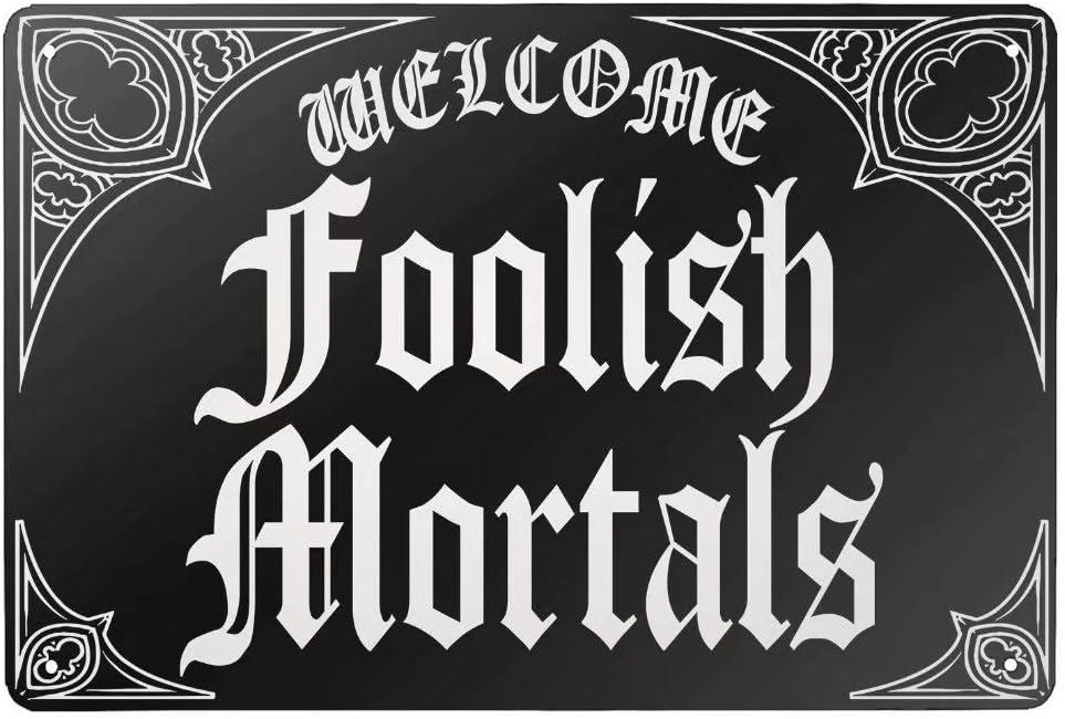 Vincenicy Metal Sign Great Aluminum Tin Sign Welcome Foolish Mortals Sign Wall Decor Plaque Sign 12