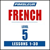 French Level 5: Learn to Speak and Understand French with Pimsleur Language Programs