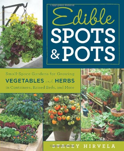 Pot Spot (Edible Spots and Pots: Small-Space Gardens for Growing Vegetables and Herbs in Containers, Raised Beds, and)