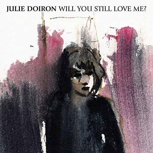 Julie Doiron-Will You Still Love Me-CDEP-FLAC-1999-FAiNT Download
