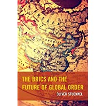 The BRICS and the Future of Global Order by Oliver Stuenkel (2015-03-11)