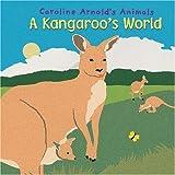 A Kangaroo's World, Caroline Arnold, 1404839836