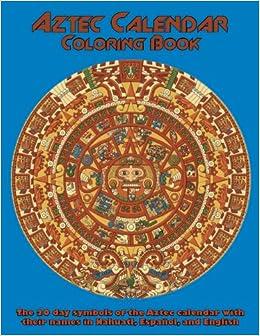 Aztec Calendar Coloring Book The 20 Day Symbols of the Aztec