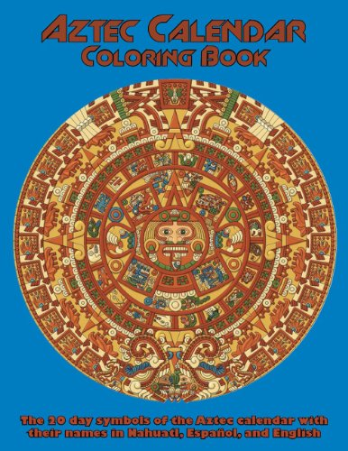 Aztec Calendar Coloring Book: The 20 Day Symbols of the Aztec Calendar with their Names in Nahuatl, Espanol, and English ()