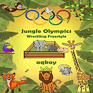 Jungle Olympics - Wrestling Freestyle Audiobook