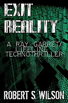 Exit Reality: A Ray Garret/Lifeline (Cyberpunk Detective) Technothriller by [Wilson, Robert S.]