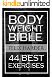 Bodyweight: Bodyweight Bible: 44 Best Exercises To Add Strength And Muscle (Bodyweight Training, Bodyweight Exercises, Bodyweight Bodybuilding, Calisthenics, ... (Bodybuilding Series) (English Edition)