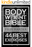 Bodyweight: Bodyweight Bible: 44 Best Exercises To Add Strength And Muscle (Bodyweight Training, Bodyweight Exercises…