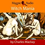 Witch Mania: The History of Witchcraft | Charles Mackay