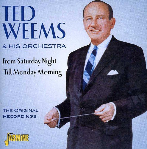 From Saturday Night 'Til Monday Morning - The Original Recordings [ORIGINAL RECORDINGS REMASTERED] by Weems, Ted & His Orchestra