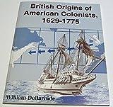 British Origins of American Colonists, 1629-1775, William Dollarhide, 1877677698