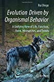 Evolution Driven by Organismal Behavior: A Unifying View of Life, Function, Form, Mismatches and Trends