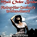 Mail Order Bride: Fixing Her Cowboy's Broken Heart | Victoria Otto