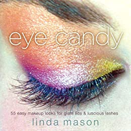 Eye Candy: 50 Easy Makeup Looks for Glam Lids and Luscious Lashes by [Mason