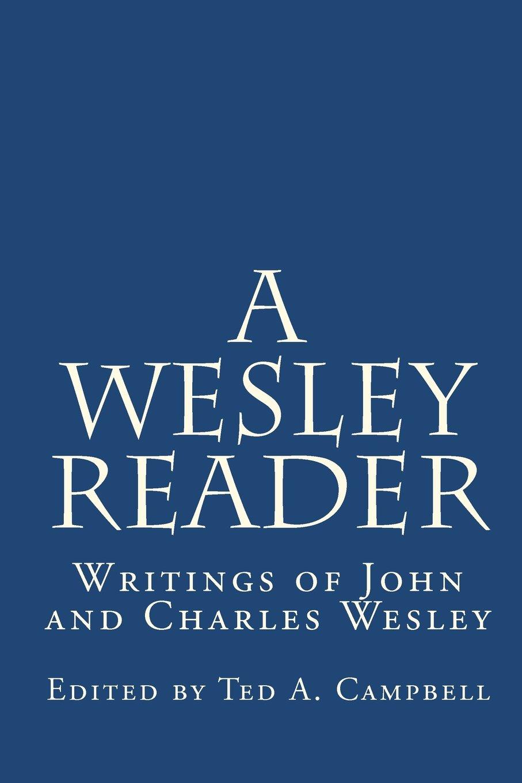 Read Online A Wesley Reader: Writings Of John And Charles Wesley pdf epub