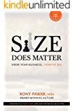 SIZE DOES MATTER: Grow Your Business, Thinking Big