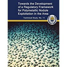 Toward the Development of a Regulatory Framework for Polymetallic Nodule Exploitation in the Area: ISA Technical Study No: 11: Volume 11 (ISA Technical Studies) by Dr. Allen L Clark (2013-06-05)