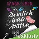 Ziemlich beste Mütter Hörbuch von Hanna Simon Gesprochen von: Corinna Dorenkamp