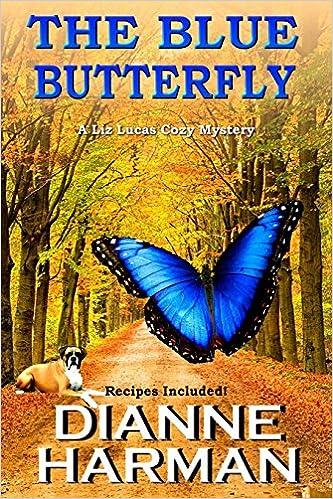Downloads pdf books The Blue Butterfly (Liz Lucas Cozy Mystery) (Volume 5) PDF by Dianne Harman