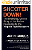 Shooter Down! - The Dramatic Untold Story of the Police Response to the Virginia Tech Massacre