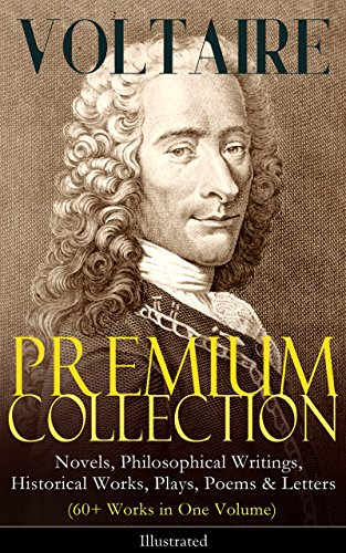 VOLTAIRE - Premium Collection: Novels, Philosophical Writings, Historical Works, Plays, Poems & Letters (60+ Works in One Volume) - Illustrated: Candide, ... the Atheist, Dialogues, Oedipus, Caesar?