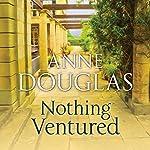 Nothing Ventured | Anne Douglas