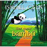 Be Like Bamboo/Ser como el bambú: Bilingual Spanish-English