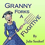 Granny Forks a Fugitive: Fuchsia Minnesota, Book 4 | Julie Seedorf