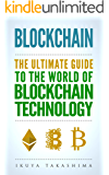 Blockchain: The Ultimate Guide To The World Of Blockchain Technology, Bitcoin, Ethereum, Cryptocurrency, Smart Contracts (English Edition)