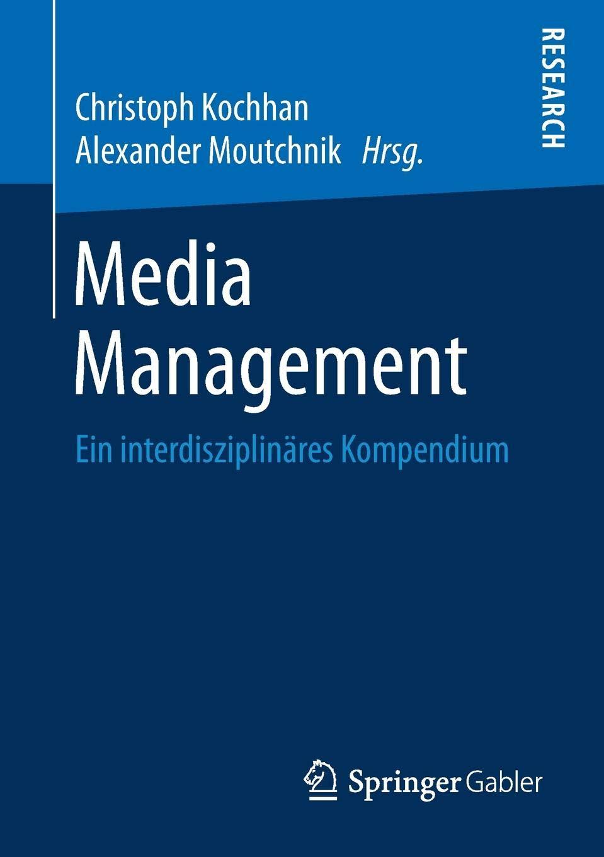 Media Management: Ein interdisziplinäres Kompendium Taschenbuch – 15. August 2018 Christoph Kochhan Alexander Moutchnik Springer Gabler 365823296X