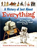 img - for A History of Just About Everything: 180 Events, People and Inventions That Changed the World book / textbook / text book