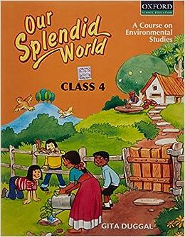 Our Splendid World Class 4 Gita Duggal 9780195681185 Amazon Com
