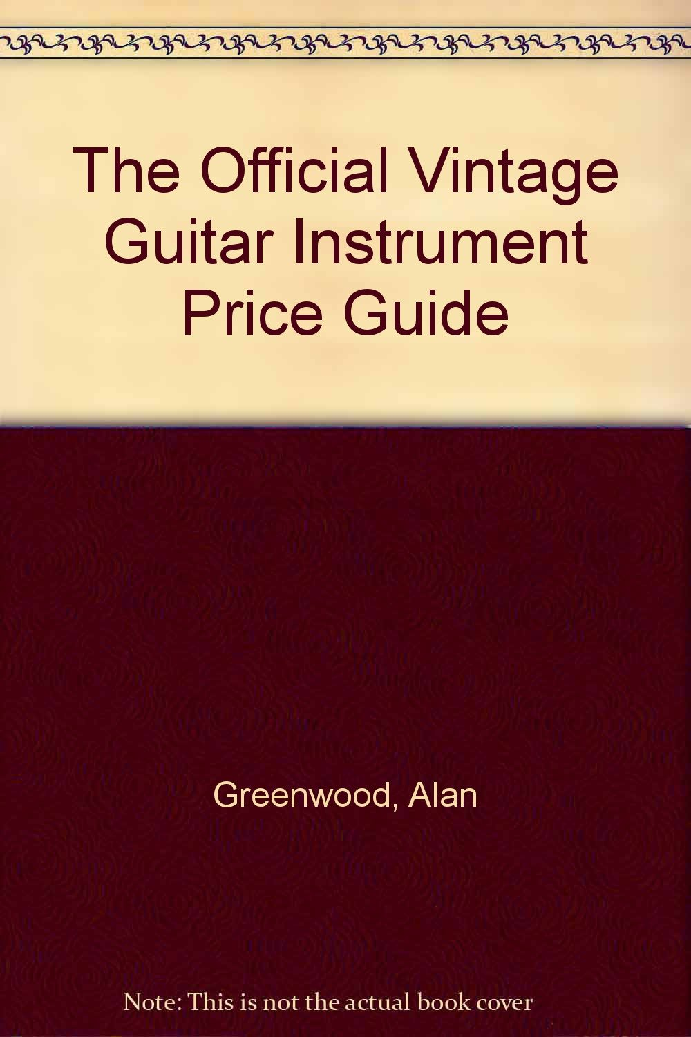The Official Vintage Guitar Instrument Price Guide: Alan Greenwood ...