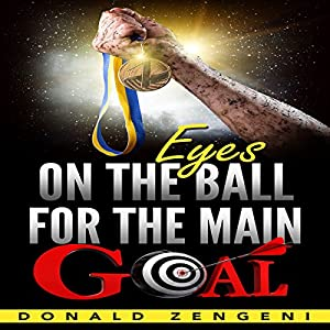 Eyes on the Ball, for the Main Goal Audiobook
