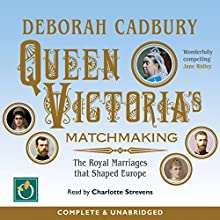 Queen Victoria's Matchmaking: The Royal Marriages That Shaped Europe Audiobook by Deborah Cadbury Narrated by Charlotte Strevens